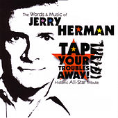 Tap Your Troubles Away! - The Words and Music of Jerry Herman by Various Artists