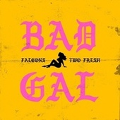 Bad Gal by Falcons
