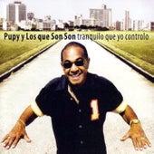 Tranquilo Que Yo Controlo (Remasterizado) by Pupy y los Que Son Son