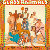 How To Be A Human Being von Glass Animals