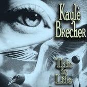 This Is Life de Kaylé Brecher