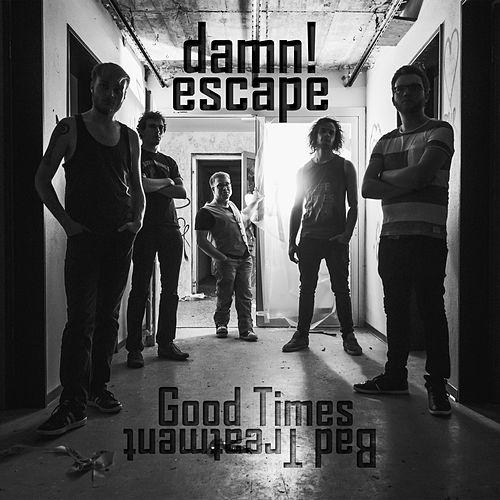 Good Times / Bad Treatment von Damn!Escape