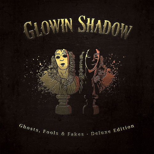 Ghosts, Fools & Fakes (Deluxe Edition) de Glowin Shadow