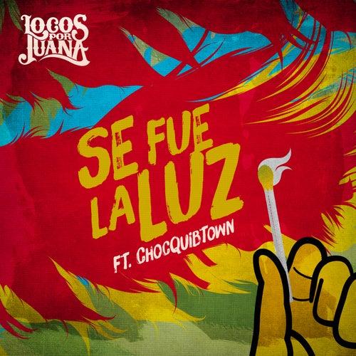 Se Fue la Luz (feat. ChocQuibTown) - Single by Locos Por Juana
