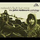 Nobody's Fault But Mine (The John Renbourn Anthology 1966-2005) by Various Artists