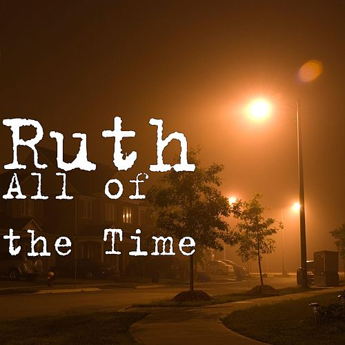 All of the Time by Ruth