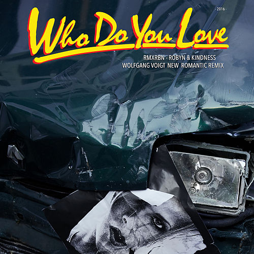 Who Do You Love (Wolfgang Voigt New Romantic Mix) by Robyn