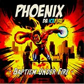 Baptism Under Fire by phoenix DA ICE FIRE