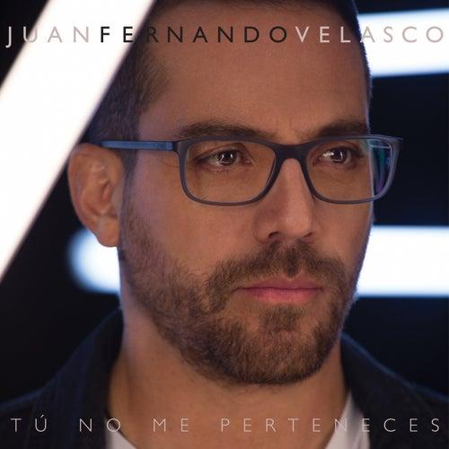 Tu No Me Perteneces by Juan Fernando Velasco