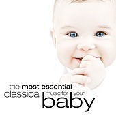 The Most Essential Classical Music For Your Baby by Various Artists