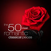 The 50 Most Romantic Classical Pieces by Various Artists