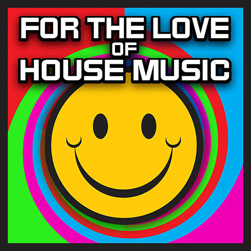 For The Love Of House Music by Various Artists