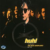 Huh! The Best of The Blue Aeroplanes (1987-1992) by The Blue Aeroplanes