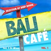Cafe Bali, Vol. 1 - Selection of Deep House by Various Artists