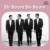 Sh-Boom Sh-Boom by The  Crew Cuts