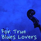 For True Blues Lovers by Various Artists