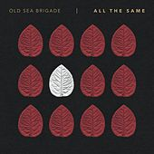 All the Same by Old Sea Brigade