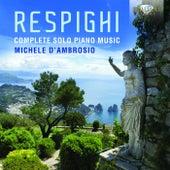 Respighi: Complete Solo Piano Music by Michele d'Ambrosio