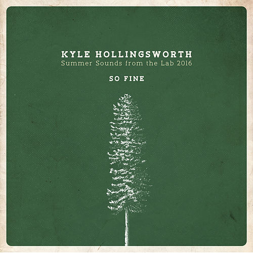 Summer Sounds from the Lab 2016, So Fine - Single by Kyle Hollingsworth