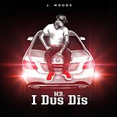 Mr. I Dus Dis by J Woods