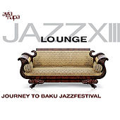 Jazz Lounge Vol. 13 - Journey to Baku Jazzfestival by Various Artists