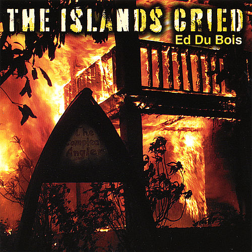 The Islands Cried by Ed Du Bois