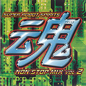 Super Robot Spirits Non-Stop Mix Vol. 2 von Various Artists