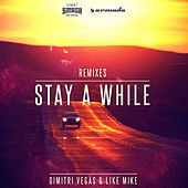 Stay A While (ATB Remix) by Dimitri Vegas & Like Mike