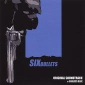 Six Bullets: Original Soundtrack by Endless Blue