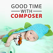 Good Time with Composer – Classical Music for Child, Music to Listening, Growing Brain, Smart Little Baby by Soulive