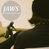 Think Too Much, Feel Too Little by JAWS