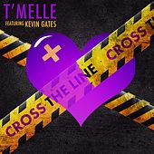 Cross the Line (feat. Kevin Gates) - Single by T'Melle