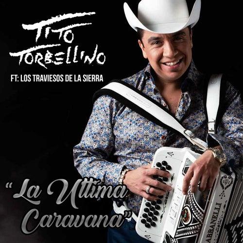 La Ultima Caravana (feat. Traviezoz De La Zierra) by Tito Y Su Torbellino