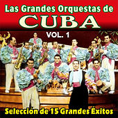 Las Grandes Orquestas de Cuba - Vol. 1 by Various Artists