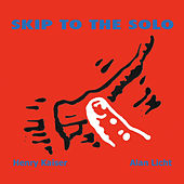 Skip to the Solo by Alan Licht
