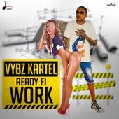 Ready Fi Work - Single by VYBZ Kartel
