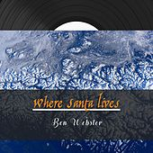 Where Santa Lives von Ben Webster