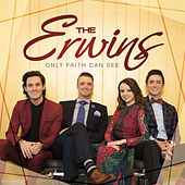 Only Faith Can See by The Erwins