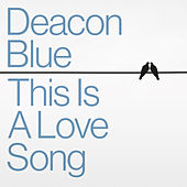 This Is a Love Song by Deacon Blue