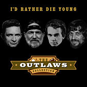 The Outlaws Collection - I'd Rather Die Young de Various Artists