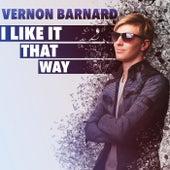 I Like It That Way de Vernon Barnard