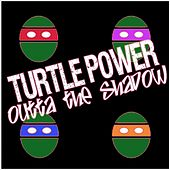 Turtle Power: Outta the Shadow by Various Artists