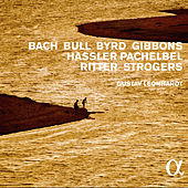 Bach, Bull, Byrg, Gibbons, Hassler, Pachelbel, Ritter & Strogers (Alpha Collection) by Gustav Leonhardt