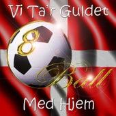 Vi Ta'r Guldet Med Hjem by 8Ball