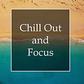 Chill Out and Focus - Must-Listen Ocean Mix for Stress Relief, Study Success, Relaxation, Meditation and Deep Sleep by Chillout Lounge