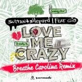 Love Me Crazy (Breathe Carolina Remixes) von Sultan + Shepard