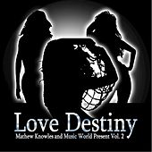 Love Destiny: Mathew Knowles & Music World Present Vol. 2 by Various Artists