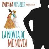La Novia de Mi Novia de Papaya Republik
