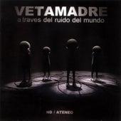A Través del Ruido del Mundo (En Vivo Teatro ND Ateneo) de Vetamadre