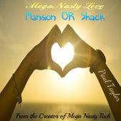 Mega Nasty Love: Mansion or Shack by Paul Taylor